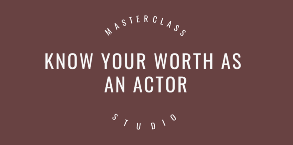 Know your worth as an actor